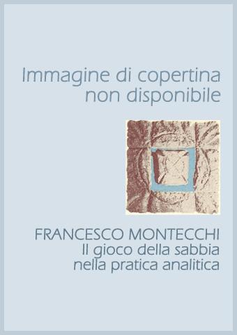 AISPT - IN LIBRERIA - Francesco Montecchi - Il gioco della sabbia nella pratica analitica