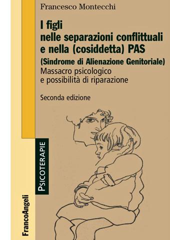 AISPT - IN LIBRERIA - Franco Montecchi - I figli nelle separazioni conflittuali e nella PAS Massacro psicologico e possibilità di riparazione