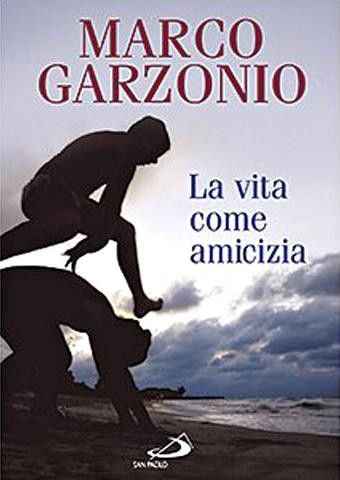 AISPT - IN LIBRERIA - Marco Garzonio - La vita come amicizia