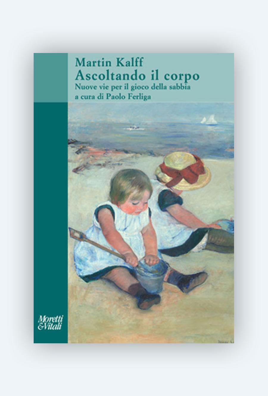 AISPT - Martin Kalff - Ascoltando il corpo Nuove vie per il gioco della sabbia - a cura di Paolo Ferliga