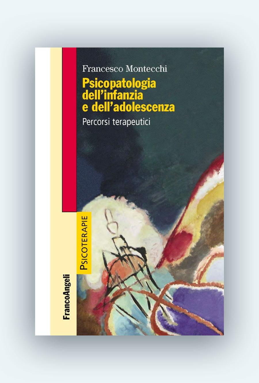 AISPT - Libro - Prof. Francesco Montecchi - Psicopatologia dell'infanzia e dell'adolescenza. Percorsi terapeutici.